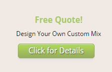 Free Quote! Design Your Own Custom Mix